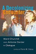 A Decolonizing Encounter; Ward Churchill and Antonia Darder in Dialogue