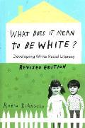 What Does It Mean to Be White?: Developing White Racial Literacy - Revised Edition