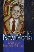 Understanding New Media; Extending Marshall McLuhan - Second Edition