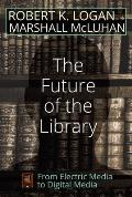 The Future of the Library: From Electric Media to Digital Media