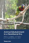 Animal Edutainment in a Neoliberal Era: Politics, Pedagogy, and Practice in the Contemporary Aquarium
