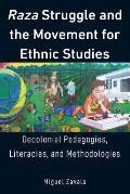Raza Struggle and the Movement for Ethnic Studies: Decolonial Pedagogies, Literacies, and Methodologies