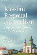 Russian Regional Journalism; Struggle and Survival in the Heartland