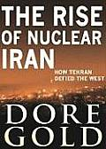 Rise of Nuclear Iran How Tehran Defied the West