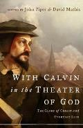 With Calvin in the Theater of God The Glory of Christ & Everyday Life