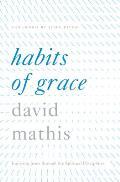 Habits Of Grace Enjoying Jesus Through The Spiritual Disciplines
