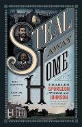 Steal Away Home Charles Spurgeon & Thomas Johnson Unlikely Friends on the Passage to Freedom