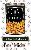Can of Corn: A Baseball Memoir