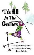'Tis All in the Games: Strange, Whimsical, Quirky and Unconventional Tale