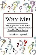 Why Me?: why Things Happen to You and You Don't Know Why... and (How universal Law' Affects 'human Behavior)