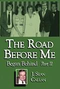 The Road Before Me Began Behind Part II