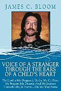 Voice of a Stranger Through the Ears of a Child's Heart: The Lord Is My Sheppard; God Is My Co-Pilot; My Prayers; My Dreams; And My Journey Through Li