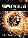 Into the Future of Your Successful Organization: Volume 1
