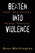 Beaten Into Violence: Anger, Masculinities, Alcohol, Narcotics