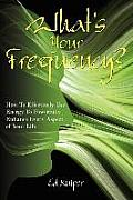 What's Your Frequency?: How to Effectively Use Energy to Powerfully Enhance Every Aspect of Your Life