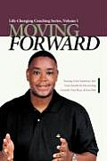 Moving Forward: Turning Good Intentions Into Great Results by Discovering Yourself, Your Place, and Your Path