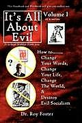It S All about Evil: How To...Change Your Words, Change Your Life, Change the World and Destroy Evil Socialism