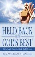 Held Back from God's Best: Its the Small Things That Makes the Difference