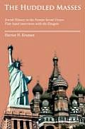 The Huddled Masses: Jewish History in the Former Soviet Union: First-Hand Interviews with the a Migres