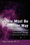 There Must Be Another Way: Reflections of a Mind Illuminated Through a Course in Miracles