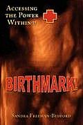 Birthmark!: Accessing the Power Within