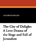 The City of Delight: A Love Drama of the Siege and Fall of Jerusalem