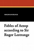 Fables of Aesop According to Sir Roger Lestrange
