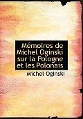 Macmoires de Michel Oginski Sur La Pologne Et Les Polonais