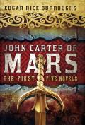 John Carter of Mars: The First Five Novels: A Princess Of Mars / The Gods Of Mars / The Warlord Of Mars /  Thuvia: Maid Of Mars / The Chessmen Of Mars