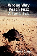 Wrong Way Peach Fuzz: A Turtle Tale