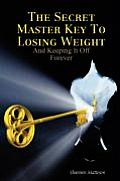 The Secret Master Key to Losing Weight (and Keeping It Off Forever)