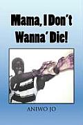 Mama, I Don't Wanna' Die!