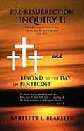Pre-Resurrection Inquiry II and Beyond to the Day of Pentecost