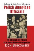 Tolerated But Never Accepted: Polish American Officials of Michigan and Polonia in a World Political Perspective