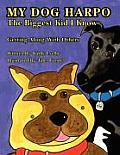 My Dog Harpo the Biggest Kid I Know