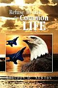 Refuse to Live the Common Life