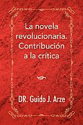 La Novela Revolucionaria. Contribucion a la Critica