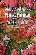 Maud's Memoirs, Peter's Portrait, Sarah's Story