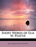 Short Works of Elia W. Peattie