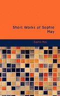 Short Works of Sophie May