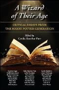 Wizard Of Their Age Critical Essays From The Harry Potter Generation