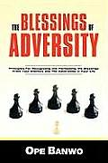 The Blessings of Adversity: How to Recognize and Harness the Blessings from Your Enemies and Adversities in Your Life