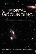 Mortal Grounding: Cosmology and Consciousness
