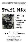 Trail Mix: A Writing Life Enhanced by Attention Deficit Disorder