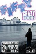 Fifty Crazy Thoughts: Thinking Out Loud: What People Are Scared to Say But Think