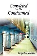 Convicted But Not Condemned
