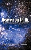 Heaven on Earth, a Prescription for Peace