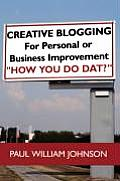 Creative Blogging: For Personal or Business Improvement How You Do DAT?