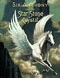 Sir Anthony and the Star Stone Crystal: The Star Stone Crystal
