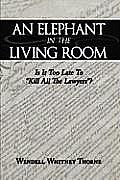 An Elephant in the Living Room: Is It Too Late to Kill All the Lawyers?